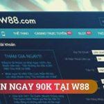 Cách nhận khuyến mãi tiền cược miễn phí 90.000 VND tại W88